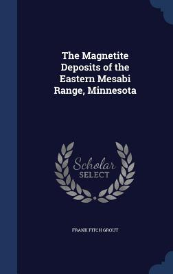 The Magnetite Deposits of the Eastern Mesabi Range, Minnesota  by  Frank Fitch Grout