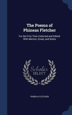 The Poems of Phineas Fletcher: For the First Time Collected and Edited: With Memoir, Essay, and Notes  by  Phineas Fletcher