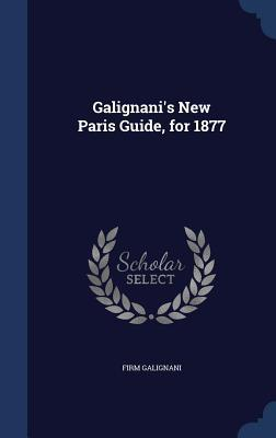 Galignanis New Paris Guide, for 1877  by  Firm Galignani