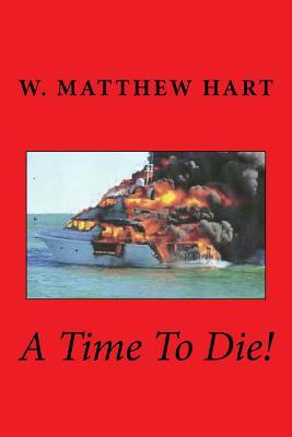 A Time to Die!  by  W Matthew Hart