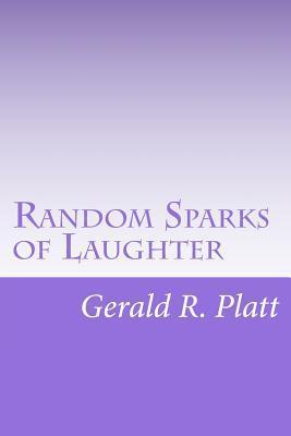 Random Sparks of Laughter  by  MR Gerald R Platt