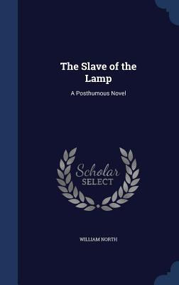 The Slave of the Lamp: A Posthumous Novel  by  William North
