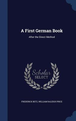A First German Book: After the Direct Method Frederick Betz