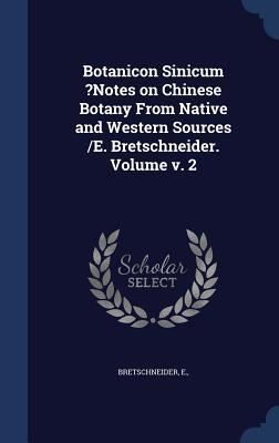 Botanicon Sinicum ?Notes on Chinese Botany from Native and Western Sources /E. Bretschneider. Volume V. 2  by  E