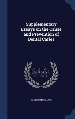 Supplementary Essays on the Cause and Prevention of Dental Caries  by  James Sim Wallace