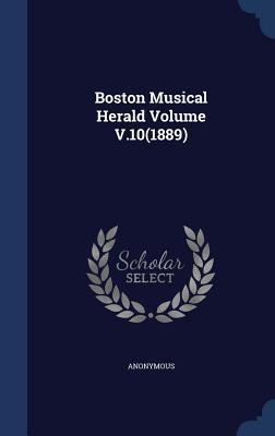Boston Musical Herald Volume V.10(1889) Anonymous