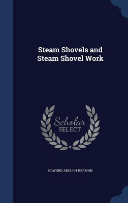 Steam Shovels and Steam Shovel Work  by  Edward Adolph Herman