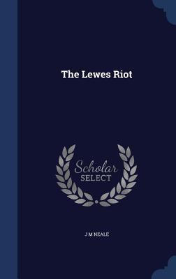 The Lewes Riot  by  J M Neale
