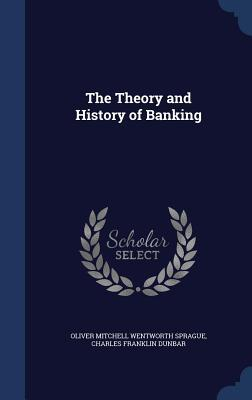 The Theory and History of Banking  by  Oliver Mitchell Wentworth Sprague