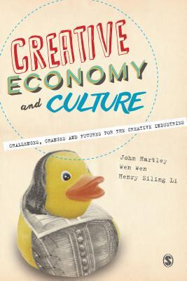 Creative Economy and Culture: Challenges, Changes and Futures for the Creative Industries  by  John Hartley