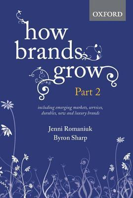 How Brands Grow: Part 2: Emerging Markets, Services, Durables, New and Luxury Brands  by  Jenni Romaniuk