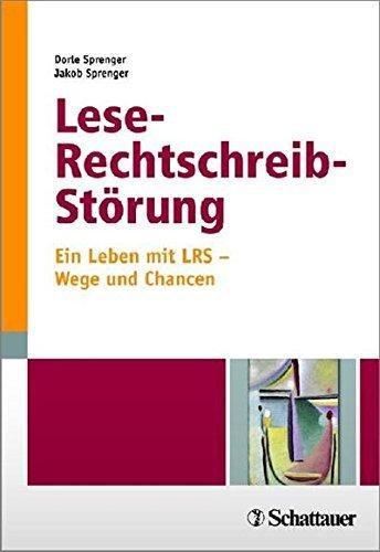 Lese-Rechtschreib-Störung: Ein Leben mit LRS - Wege und Chancen Dorle Sprenger