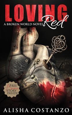 Loving Red: (A Broken World Novel) Alisha Costanzo