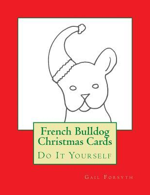 French Bulldog Christmas Cards: Do It Yourself  by  Gail Forsyth