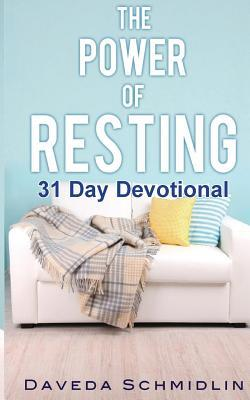 The Power of Resting: 31 Day Devotional  by  Daveda Schmidlin