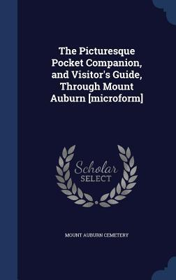 The Picturesque Pocket Companion, and Visitors Guide, Through Mount Auburn [Microform]  by  Mount Auburn Cemetery