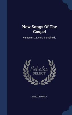 New Songs of the Gospel: Numbers 1, 2 and 3 Combined  by  Hall J Lincoln