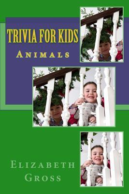 Trivia for Kids: Animals  by  Elizabeth Gross