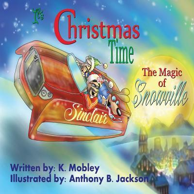 Its Christmas Time: The Magic of Snowville K Mobley