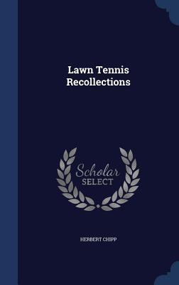 Lawn Tennis Recollections  by  Herbert Chipp