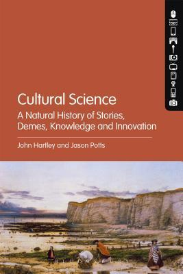 Cultural Science: A Natural History of Stories, Demes, Knowledge and Innovation  by  John Hartley