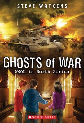 AWOL in North Africa (Ghosts of War #3) Steve Watkins