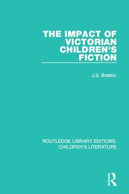 The Impact of Victorian Childrens Fiction J S Bratton