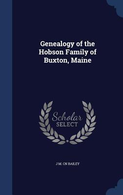 Genealogy of the Hobson Family of Buxton, Maine J M Cn Bailey