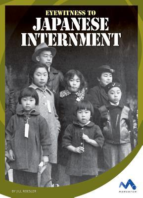 Eyewitness to Japanese Internment  by  Jill Roesler