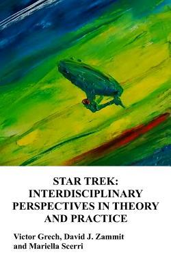 Star Trek: Interdisciplinary Perspectives in Theory and Practice Victor E Grech