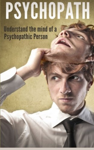 Psychopath: Understand the Mind of a Psychopathic Person  by  Gerald Thorne