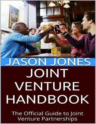 Joint Venture Handbook: The Official Guide to Joint Venture Partnerships Jason Jones