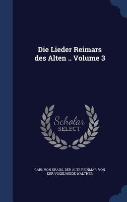 Die Lieder Reimars Des Alten .. Volume 3 Carl Von Kraus
