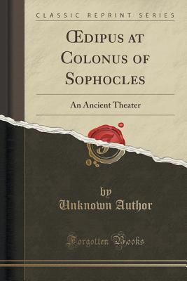 Dipus at Colonus of Sophocles: An Ancient Theater  by  Unknown author