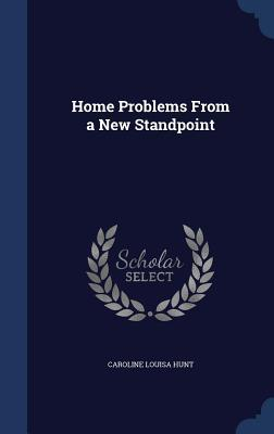 Home Problems from a New Standpoint  by  Caroline Louisa Hunt