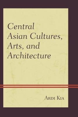 Central Asian Cultures, Arts, and Architecture Ardi Kia