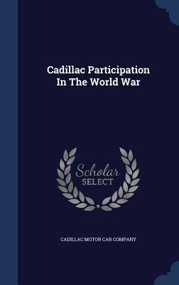 Cadillac Participation in the World War  by  Cadillac Motor Car Company