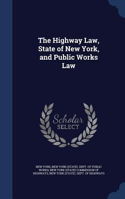 The Highway Law, State of New York, and Public Works Law  by  New York