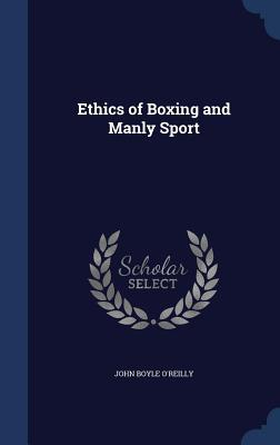 Ethics of Boxing and Manly Sport  by  John Boyle OReilly