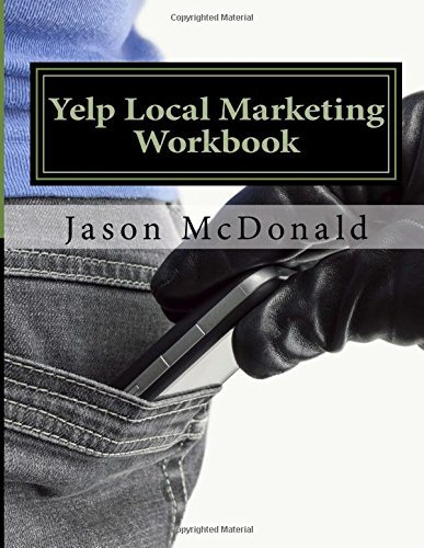 Yelp Local Marketing Workbook: How to Use Yelp for Business  by  Jason McDonald