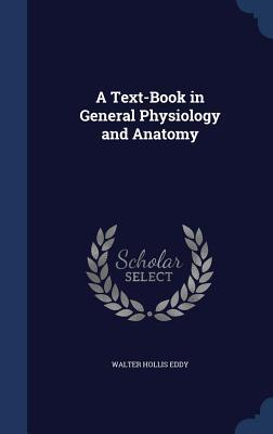 A Text-Book in General Physiology and Anatomy  by  Walter Hollis Eddy