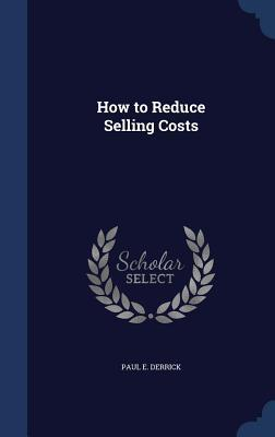 How to Reduce Selling Costs Paul E Derrick