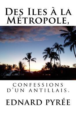 Des Iles a la Metropole, Confessions DUn Antillais Ednard Pyree