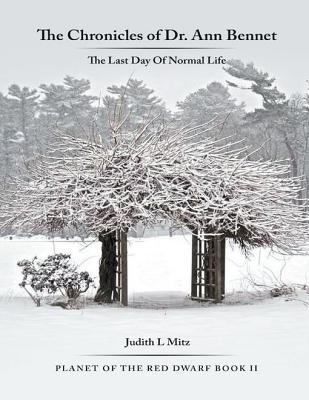 The Chronicles of Dr. Ann Bennet: The Last Day of Normal Life  by  Judith L Mitz