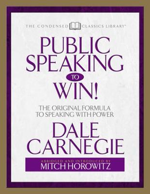 Public Speaking to Win: The Original Formula to Speaking with Power  by  Dale Carnegie