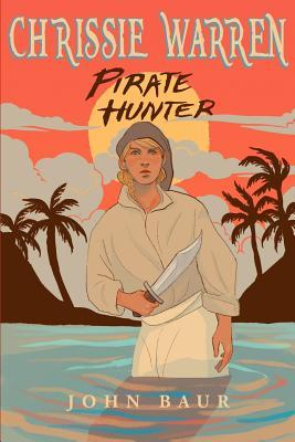 Chrissie Warren: Pirate Hunter John Baur