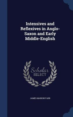 Intensives and Reflexives in Anglo-Saxon and Early Middle-English  by  James Marion Farr