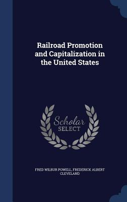 Railroad Promotion and Capitalization in the United States  by  Fred Wilbur Powell