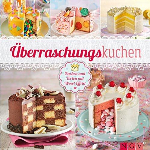 Überraschungskuchen: Kuchen und Torten mit Wow!-Effekt  by  .