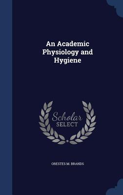 An Academic Physiology and Hygiene Orestes M Brands